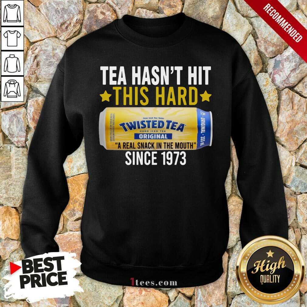 Twisted Original Tea Hasnt Hit This Hard Since 1773 Sweatshirt-Design By 1Tees.com