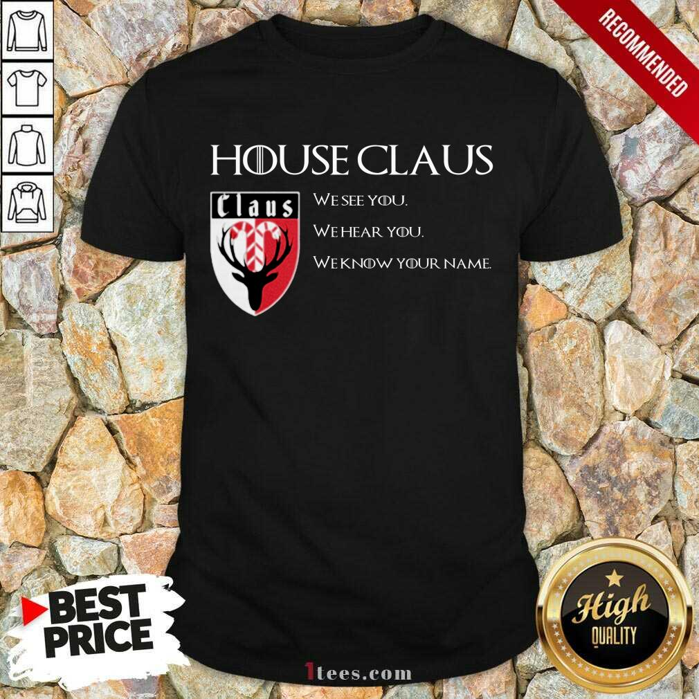 House Claus We See You Hear You Know Your Name Shirt- Design By 1tees.com