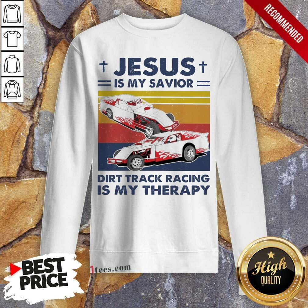 Jesus Is My Savior Dirt Track Racing Is My Therapy Vintage Sweatshirt- Design By 1tees.com
