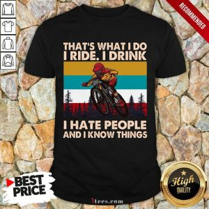 Thats What I Do I Ride I Drink I Hate People And I Know Things Vintage Shirt