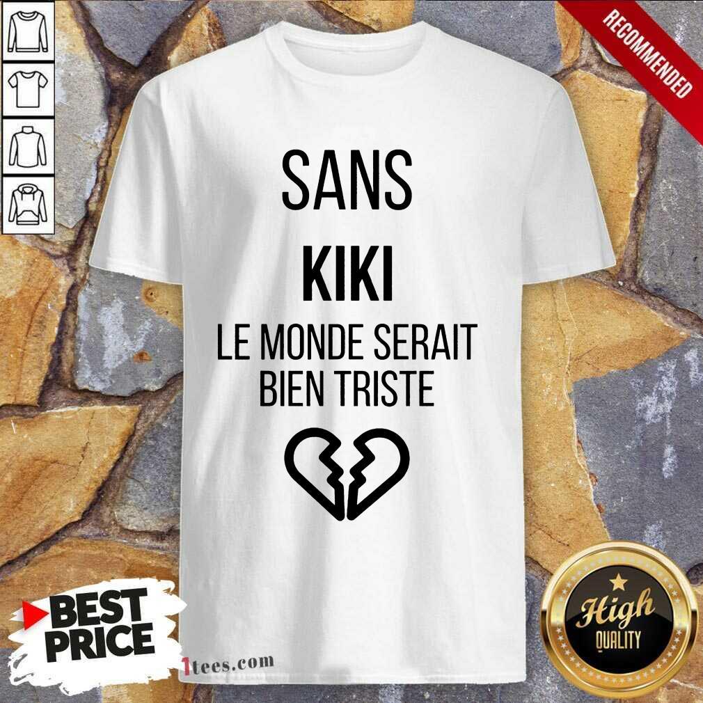 Amused Sans kiki Le Monde Serait Bien Triste Shirt