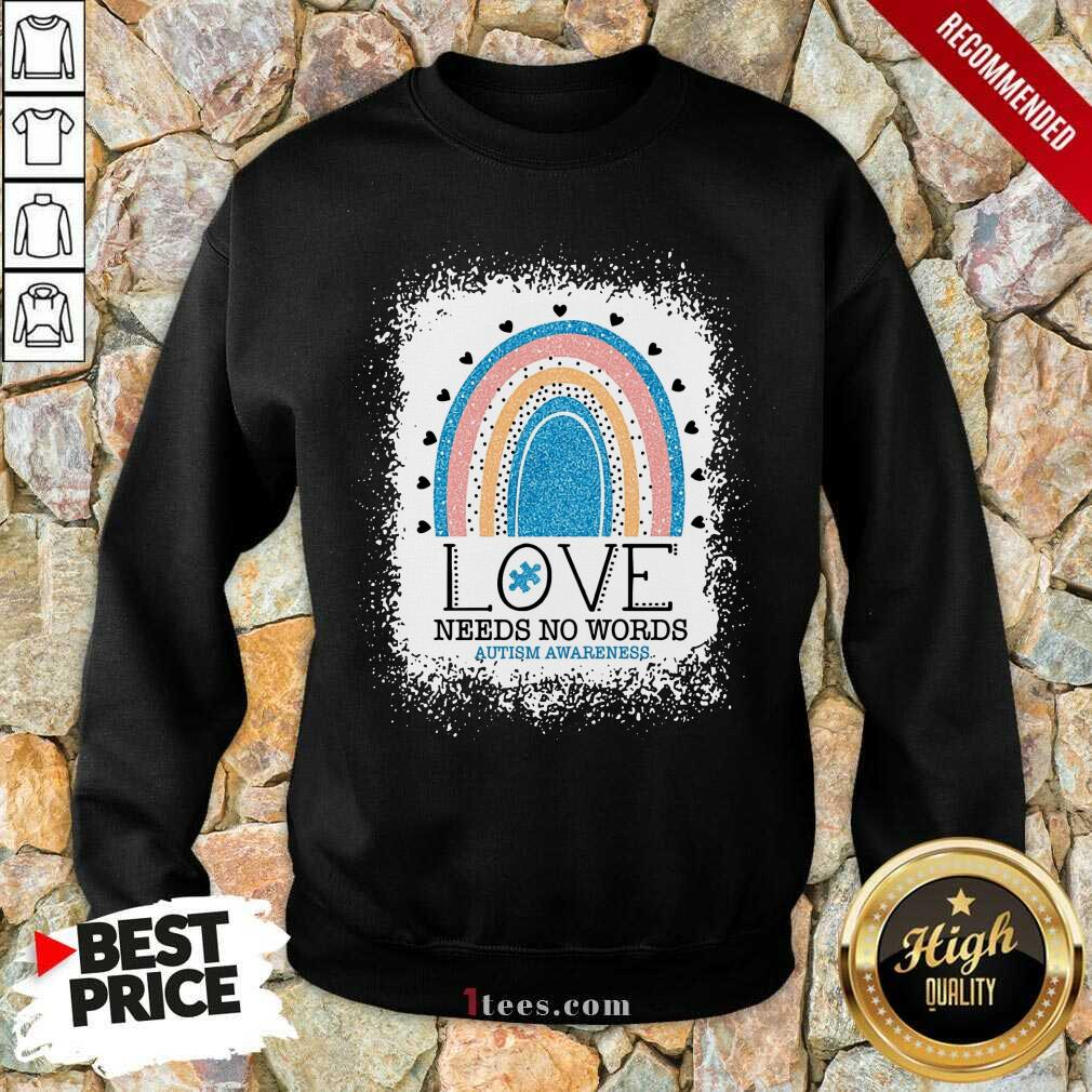 Appalled Love Needs No Words Autism Awareness Rainbow Sweatshirt