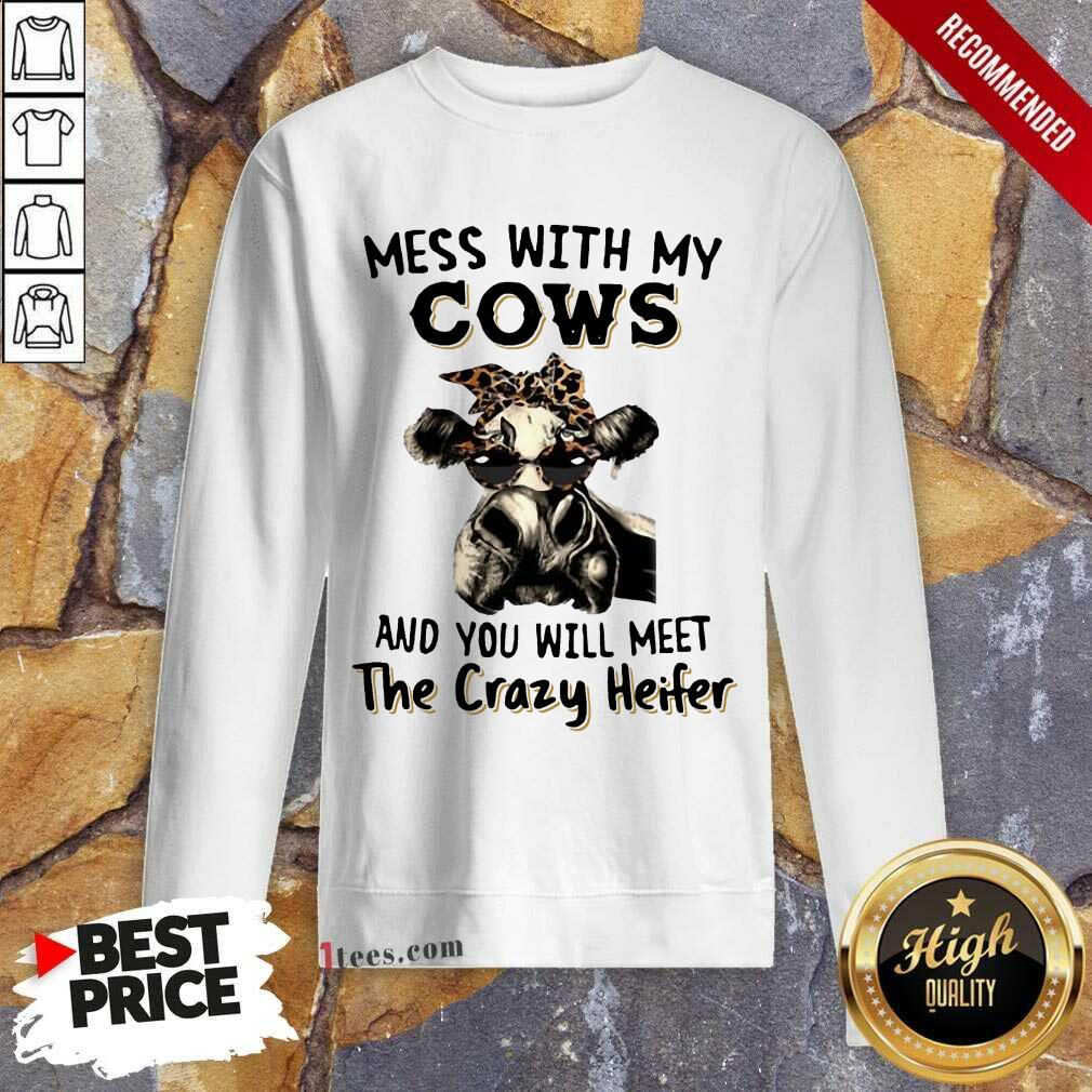 Appalled Mess With My Cows Crazy Heifer Sweatshirt