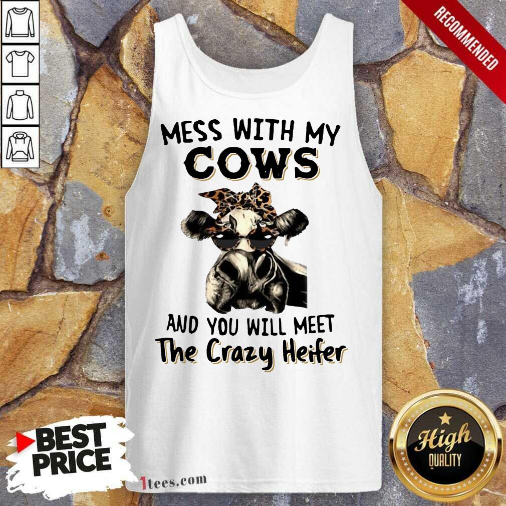 Appalled Mess With My Cows Crazy Heifer Tank Top
