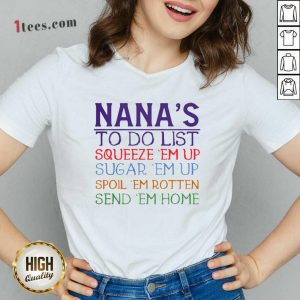 Nanas To Do List Squeeze Em Up Sugar Em Up Spoil Em Rotten Send Em Home V-neck