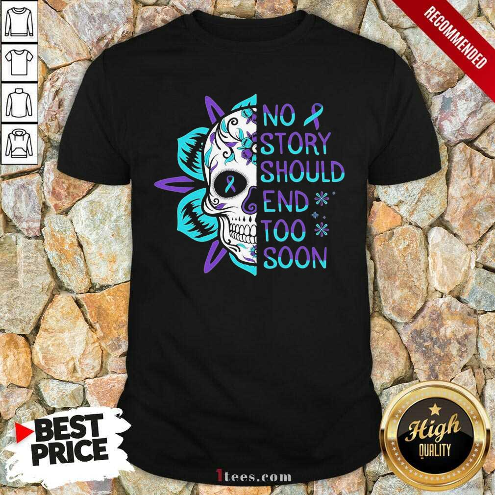 Skull No Story Should End Too Soon Suicide Awareness Shirt