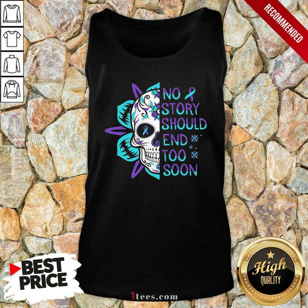 Skull No Story Should End Too Soon Suicide Awareness Tank Top