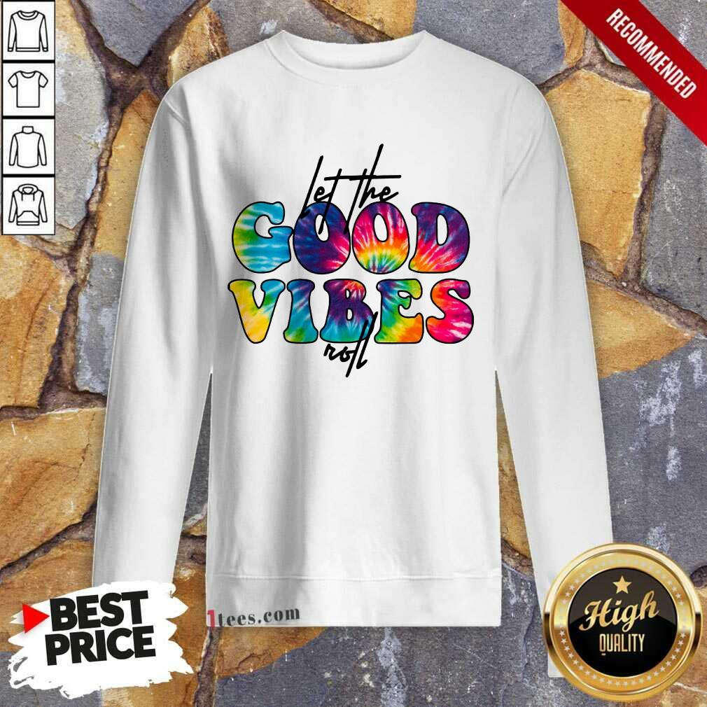 Confident Hip Color Let The Good Vibes Roll 2021 Sweatshirt