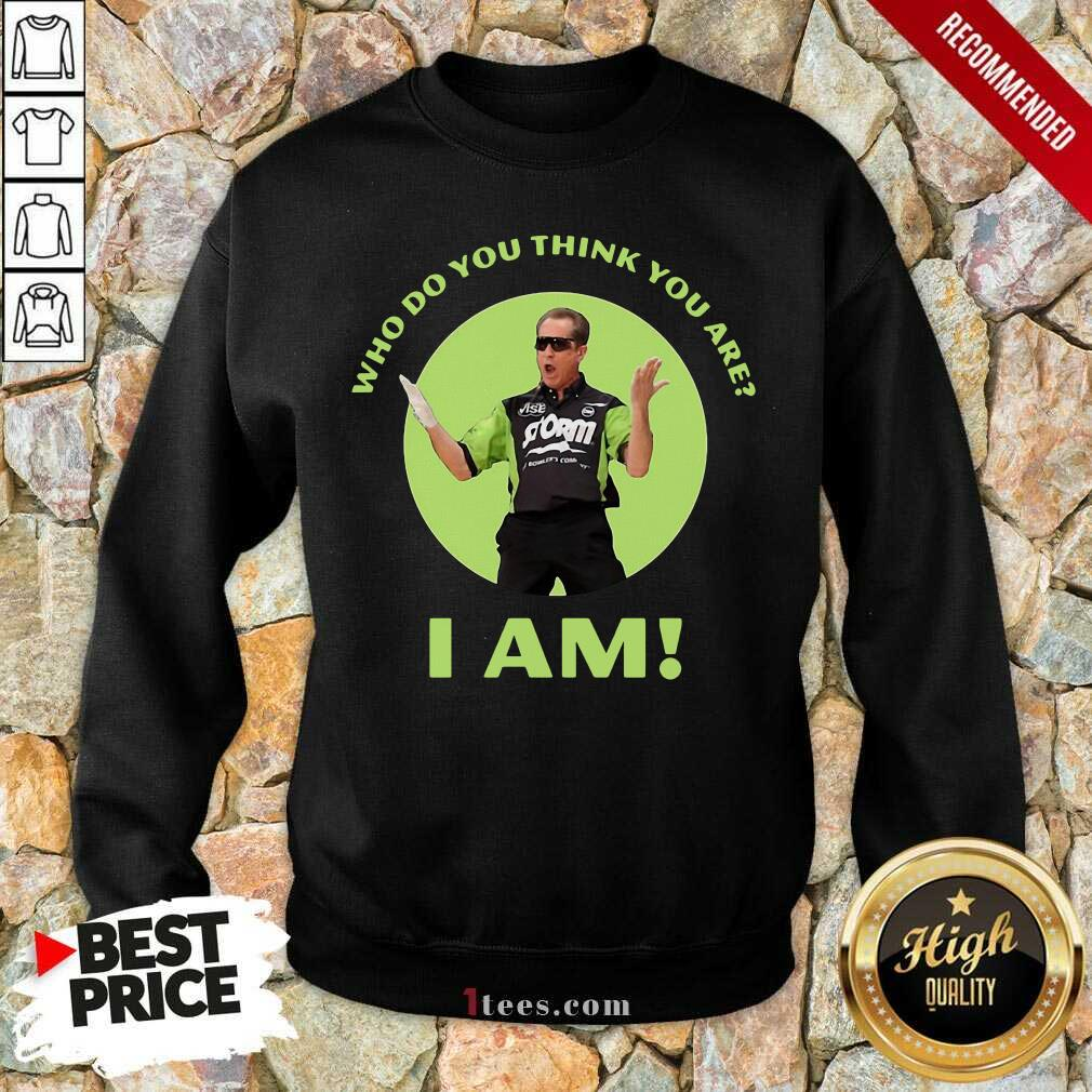 Confused Pete Weber Who Do Think You Sweatshirt