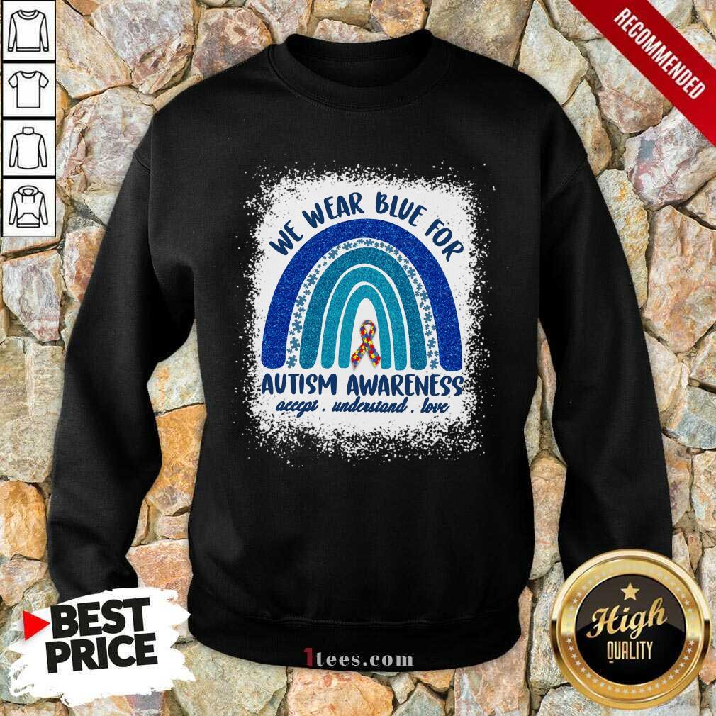 Ecstatic We Wear Blue For Autism Awareness Love Rainbow Sweatshirt