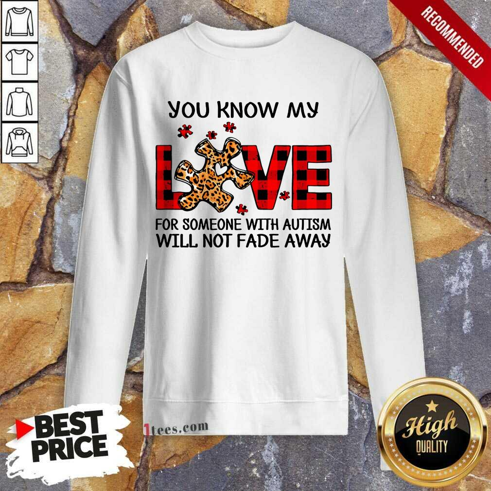 Excited You Know My Love Someone Autism Sweatshirt