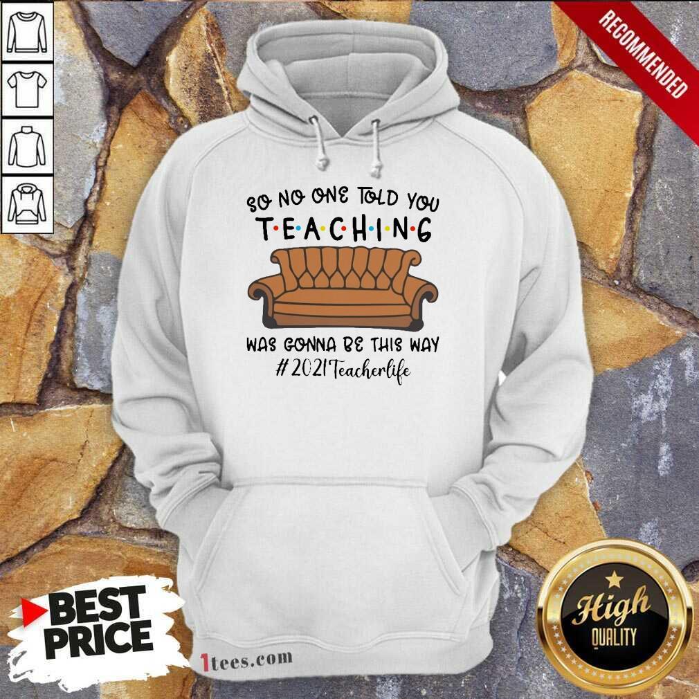 Funny Told Teaching Gonna Way 2021 Teacher Hoodie