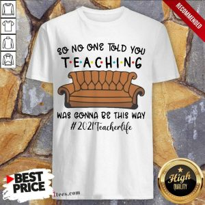 Funny Told Teaching Gonna Way 2021 Teacher Shirt