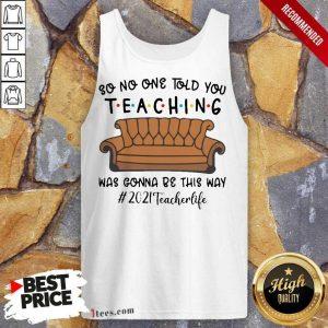 Funny Told Teaching Gonna Way 2021 Teacher Tank Top
