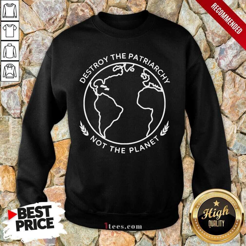 Good Destroy The Patriarchy The Planet 45 Sweatshirt