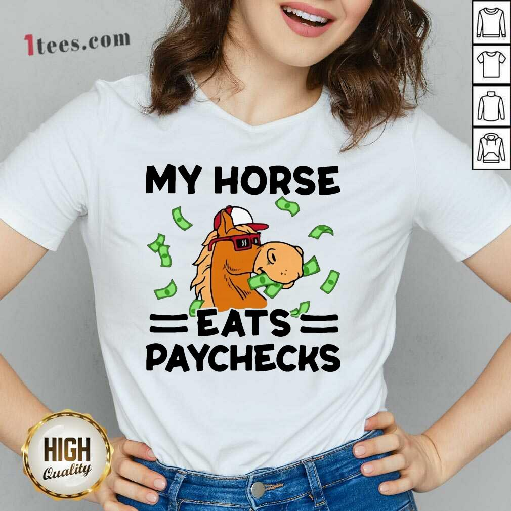 Good My Horse Eats Paychecks Ecstatic 789 V-neck