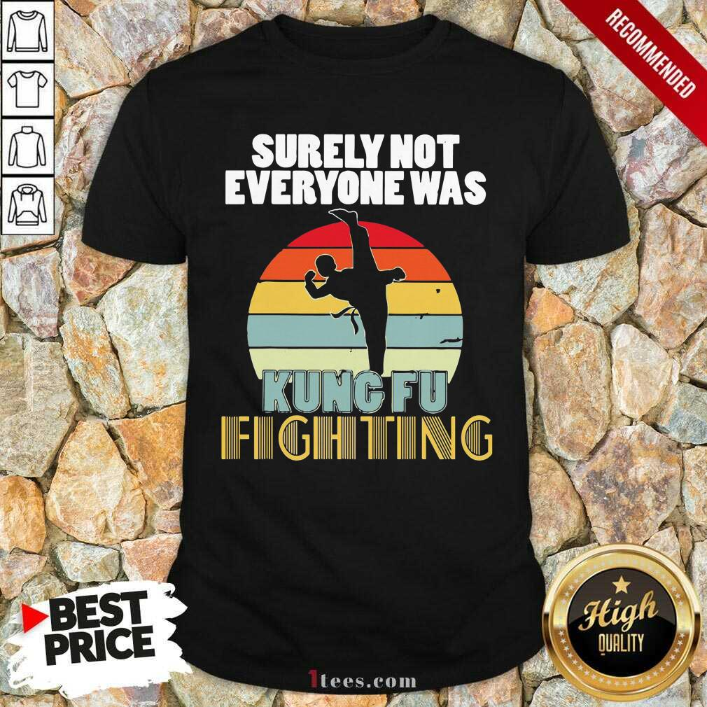 Surely Not Everyone Was Kung Fu Fighting Vintage Shirt