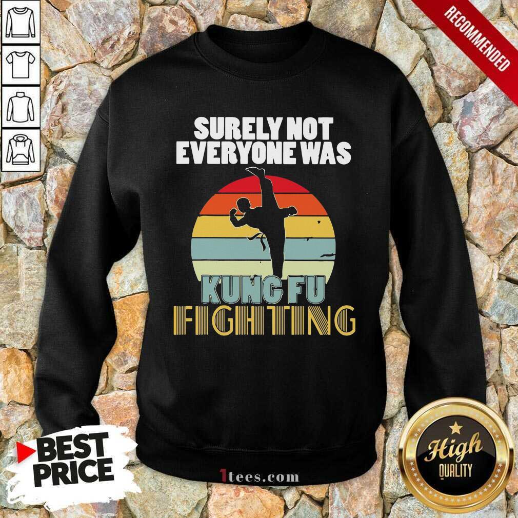 Surely Not Everyone Was Kung Fu Fighting Vintage Sweatshirt
