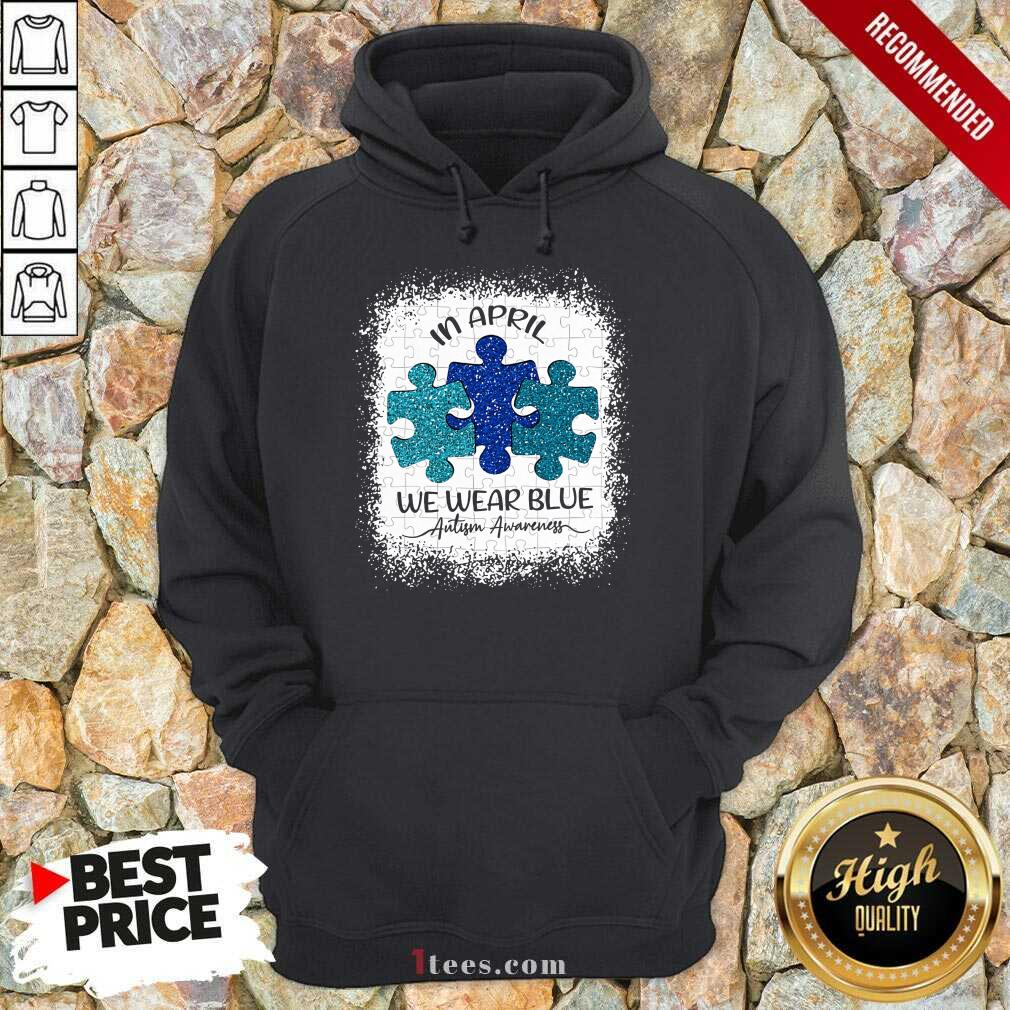 Great In April We Wear Blue For Autism Awareness Hoodie