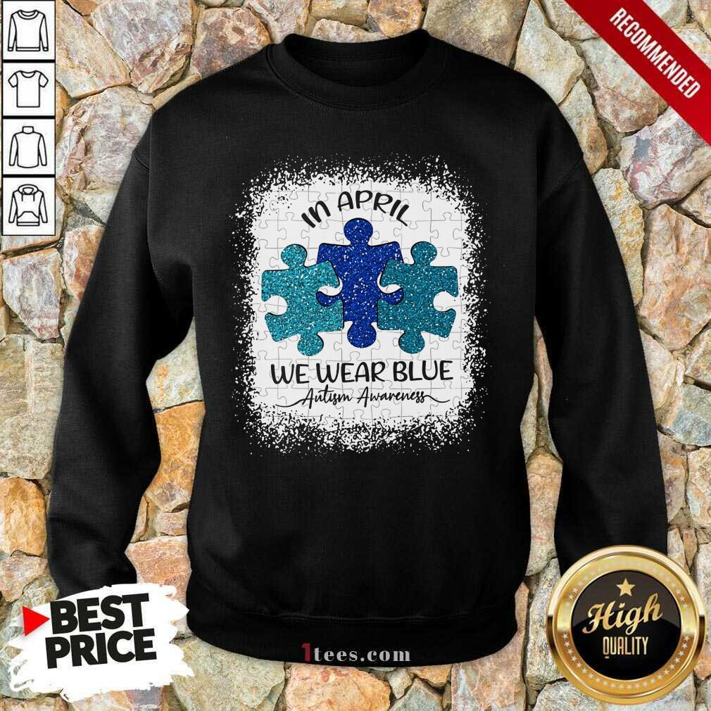 Great In April We Wear Blue For Autism Awareness Sweatshirt