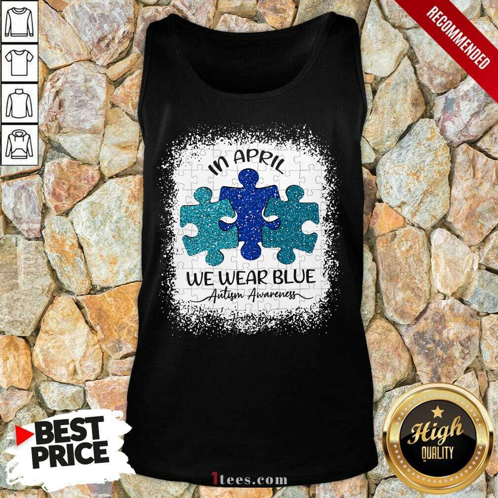 Great In April We Wear Blue For Autism Awareness Tank Top