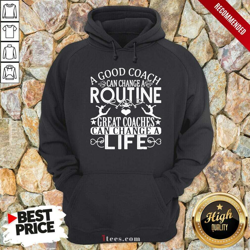 A Good Can Change A Routine Great Coaches Can Change A Life Hoodie