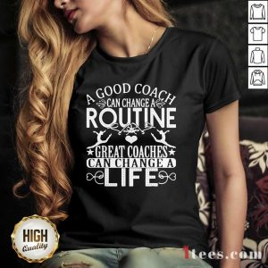 A Good Can Change A Routine Great Coaches Can Change A Life V-neck