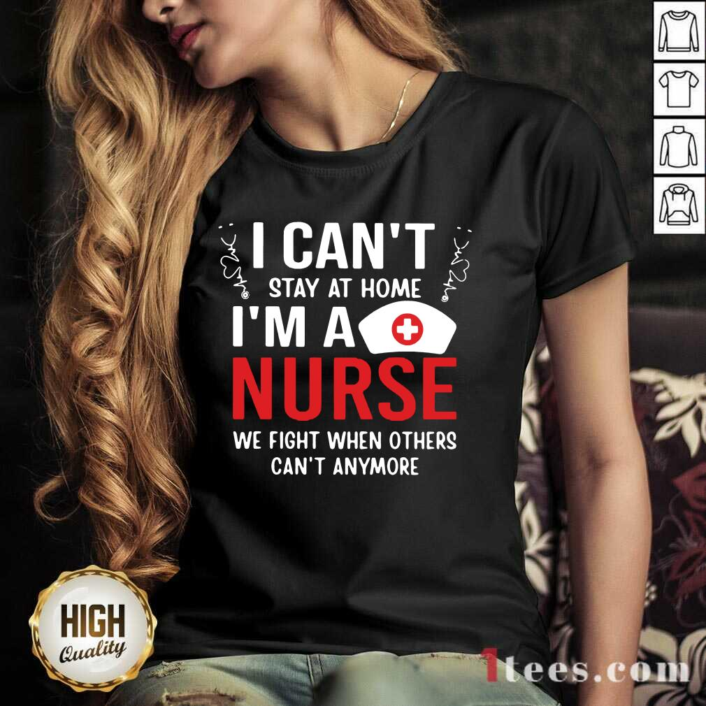 Hot I Cant Stay Home Im A Nurse Great 45 V-neck