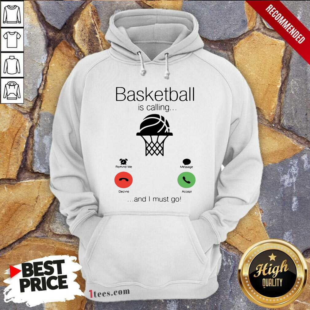 Basketball Is Calling And I Must Go Hoodie