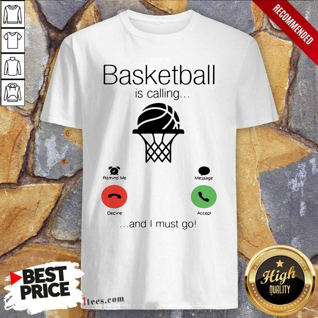 Basketball Is Calling And I Must Go Shirt