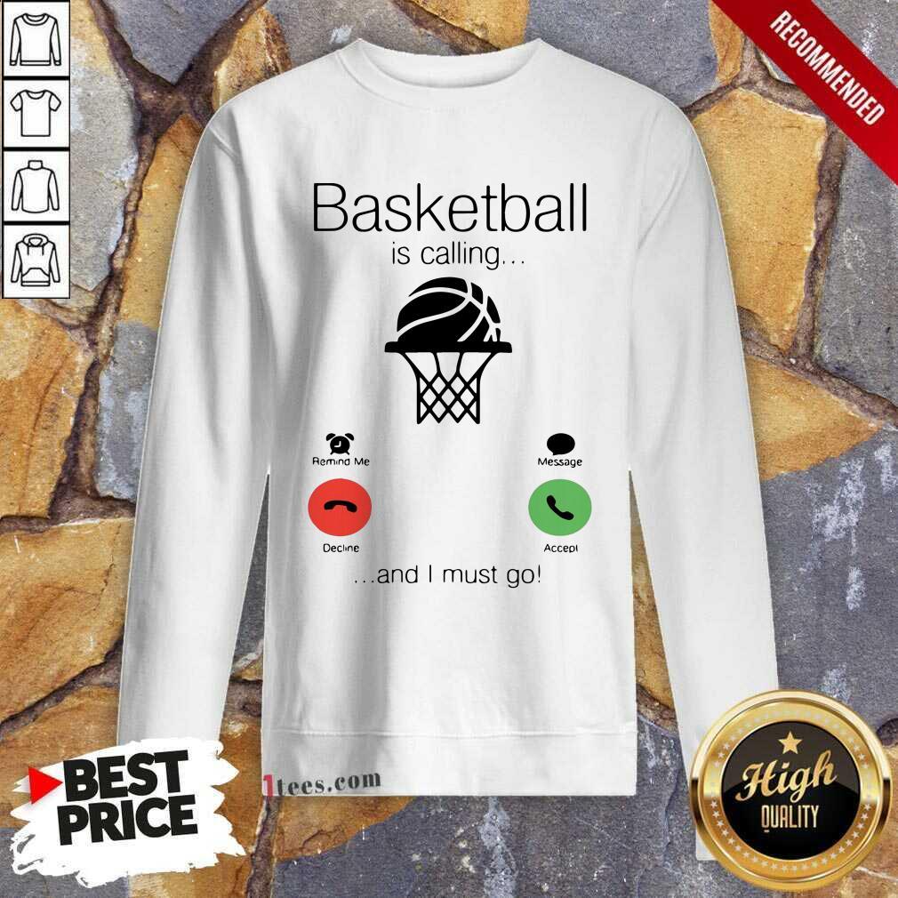 Basketball Is Calling And I Must Go Sweatshirt