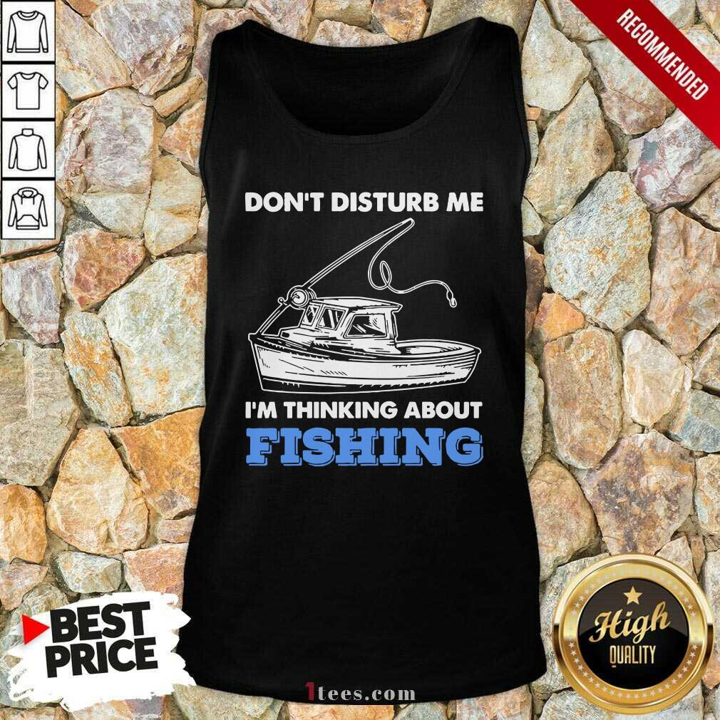 Dont Disturb Me Im Thinking About Fishing Tank Top