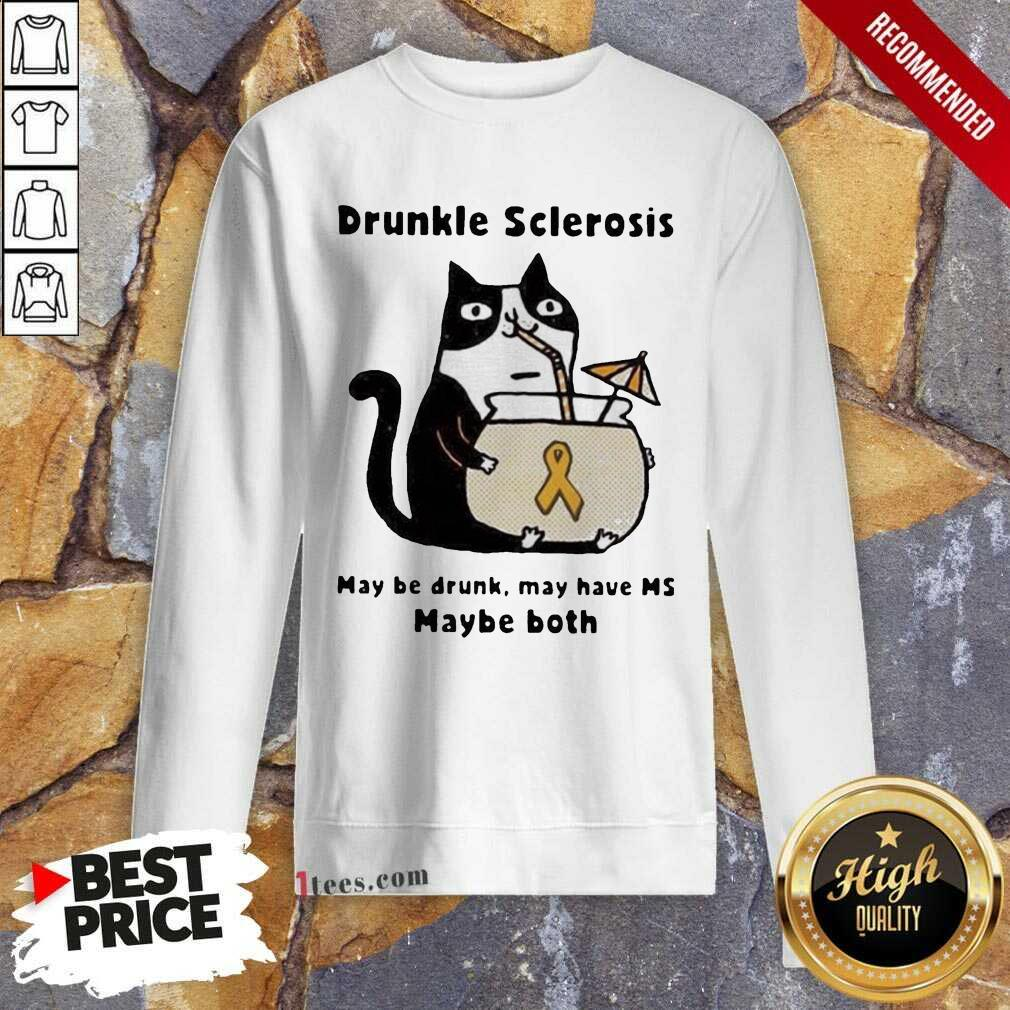 Cat Drunkle Sclerosis May Be Drunk May Have Ms Baybe Both Sweatshirt