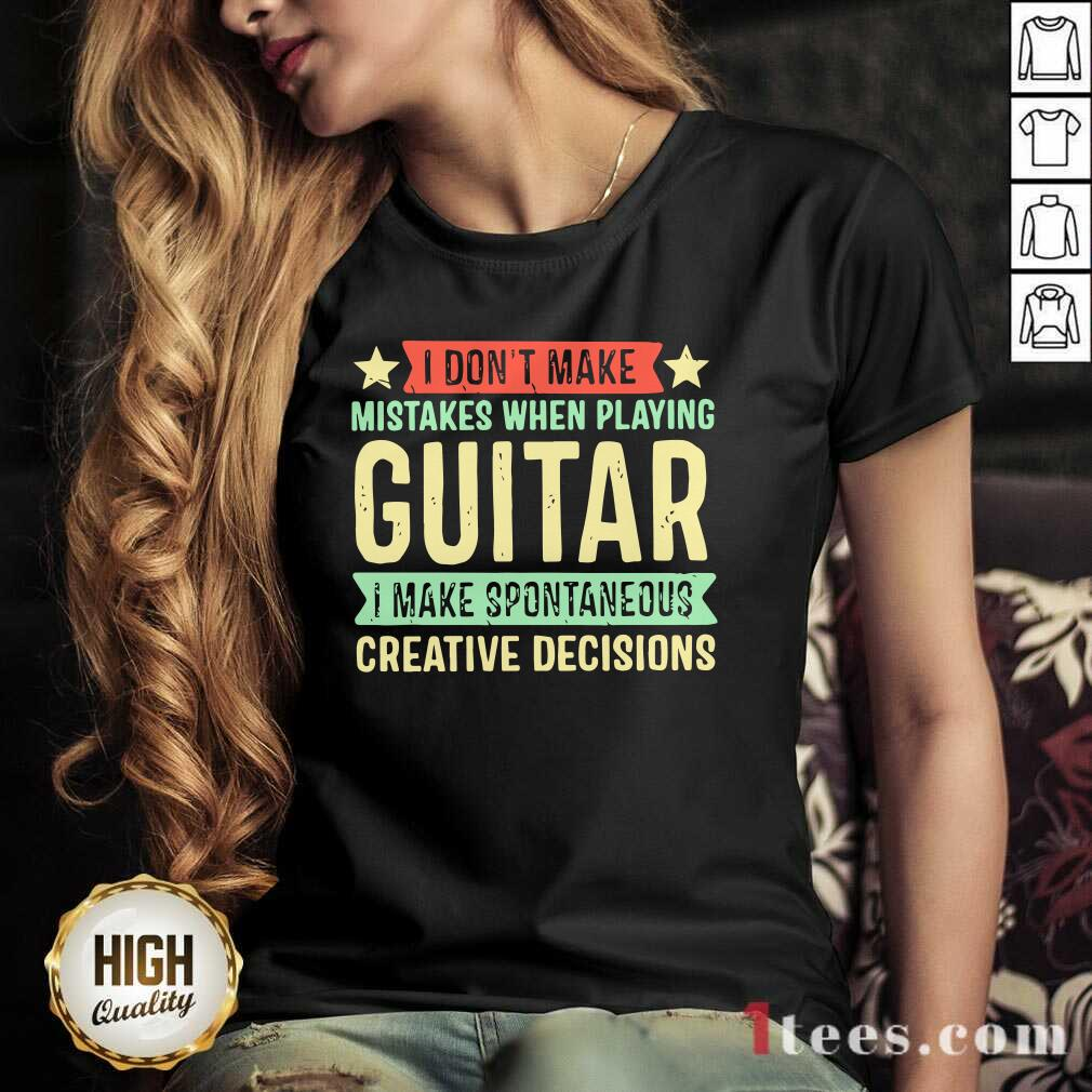 I Dont Make Mistakes When Playing Guitar I Make Spontaneous Creative Decisions V-neck