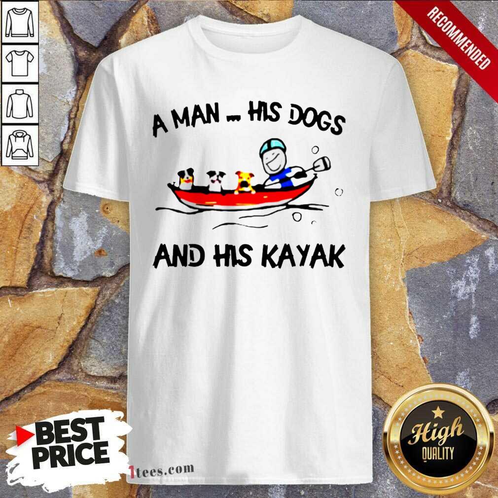 A Man His Dogs And His Kayak Shirt