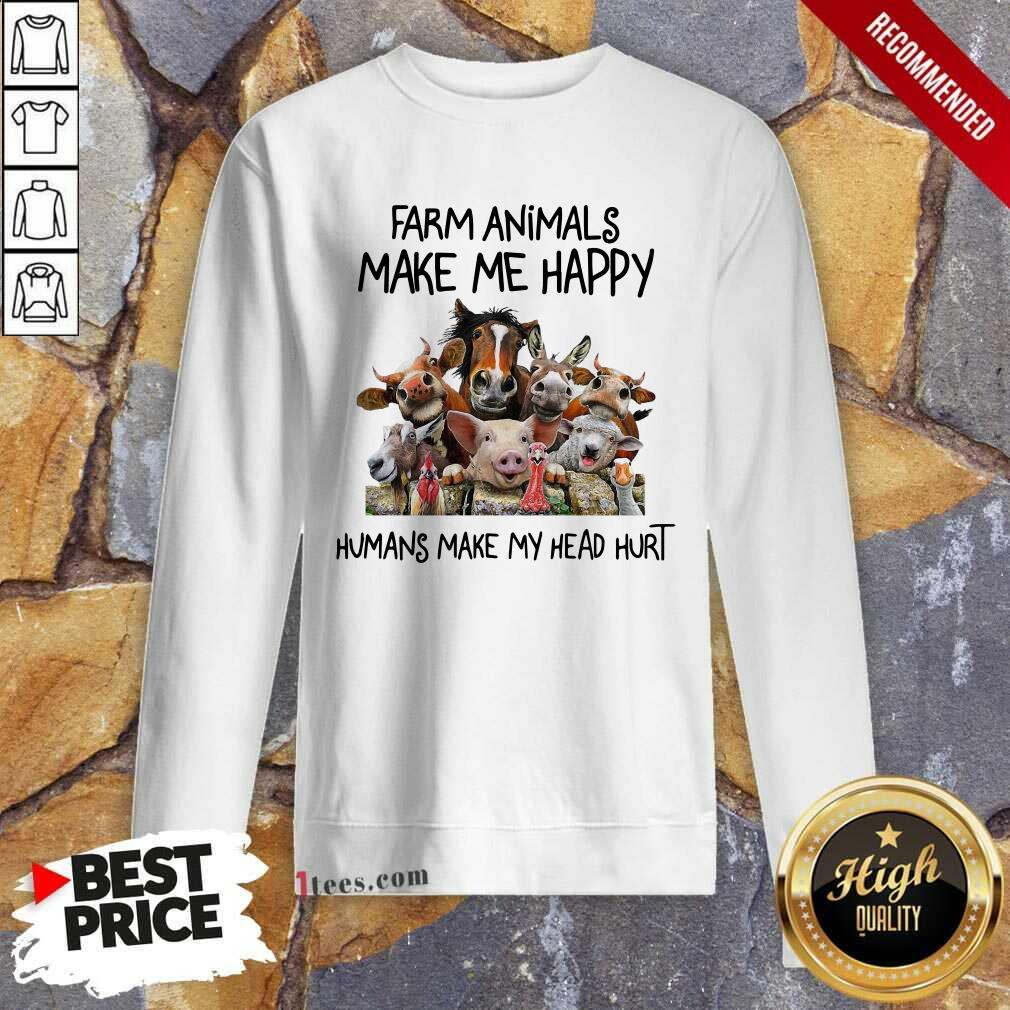 Animals Make Me Happy Humans Make My Head Hurt Sweatshirt