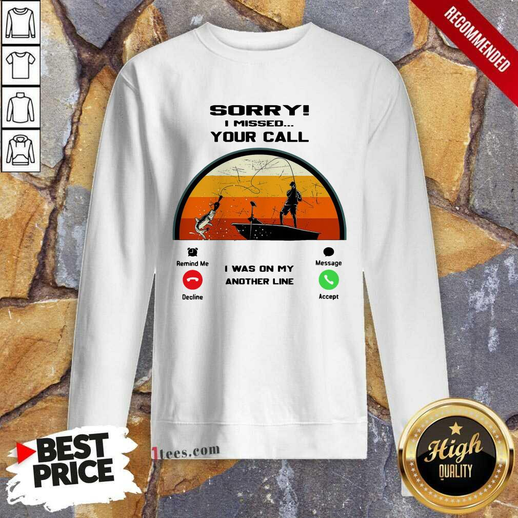 Sorry I Missed Your Call I Was On My Other Line Vintage Sweatshirt