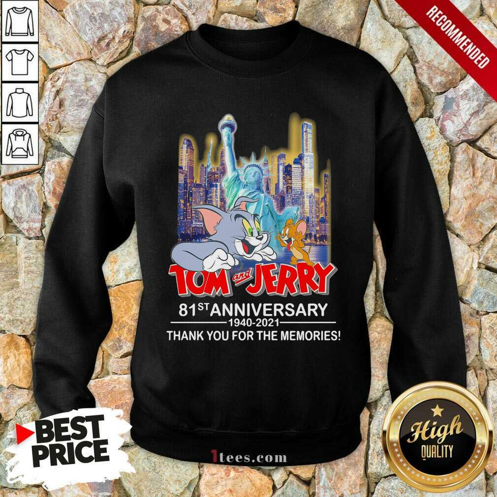 Tom And Jerry 81st Anniversary 1940 2021 Thank You For The Memories Sweatshirt