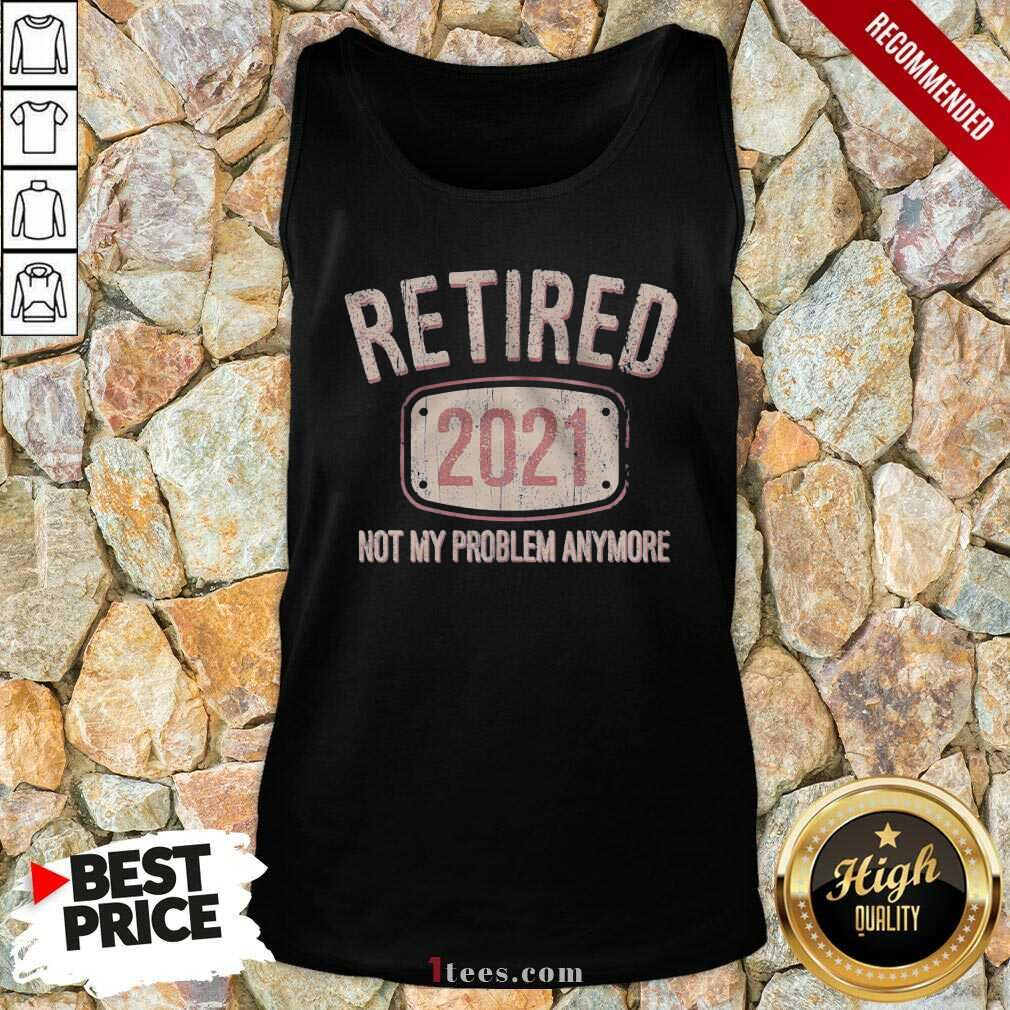 Retired 2021 Not My Problem Anymore Retro Tank Top