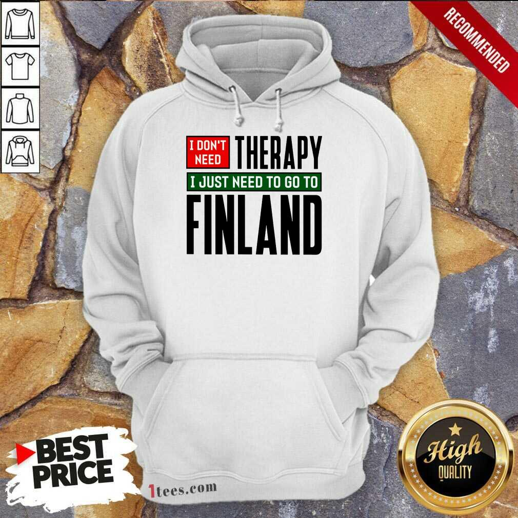 Overjoyed I Dont Need Therapy I Just Need To Go To Finland Hoodie