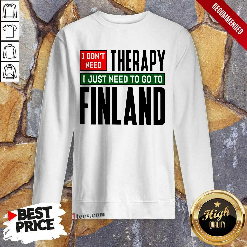 Overjoyed I Dont Need Therapy I Just Need To Go To Finland Sweatshirt