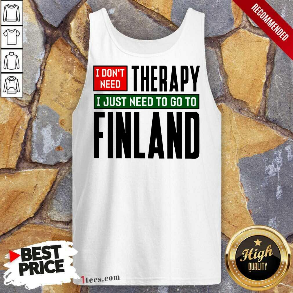 Overjoyed I Dont Need Therapy I Just Need To Go To Finland Tank Top