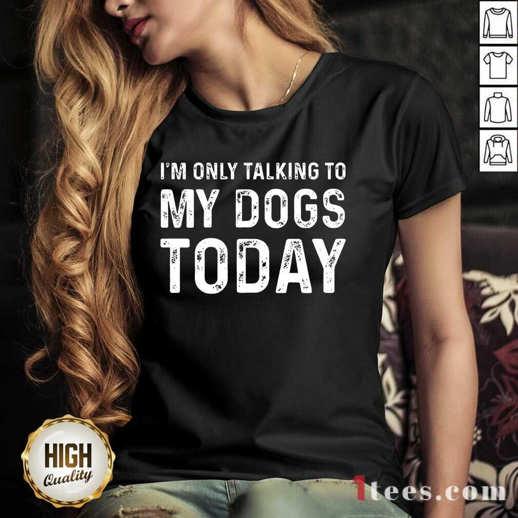 Positive Im Only Talking To My Dogs Today V-neck