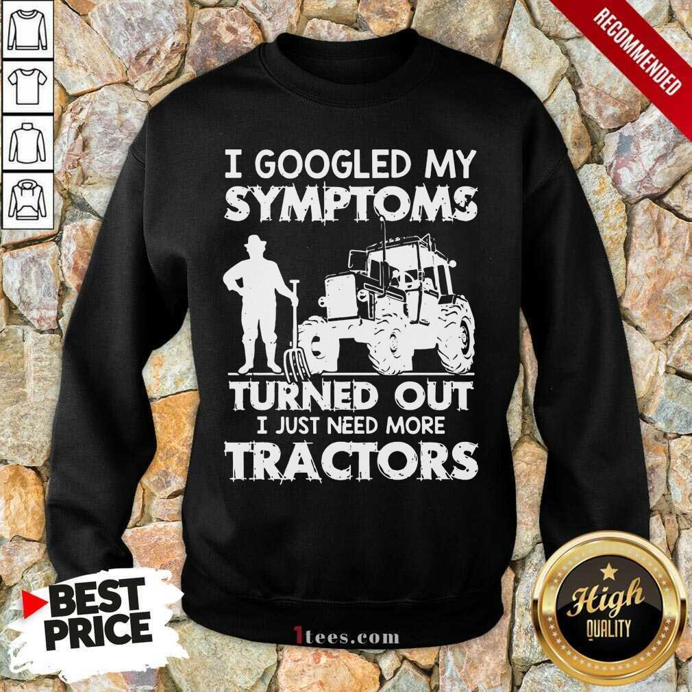 Relaxed I Googled My Symptoms Tractors Sweatshirt