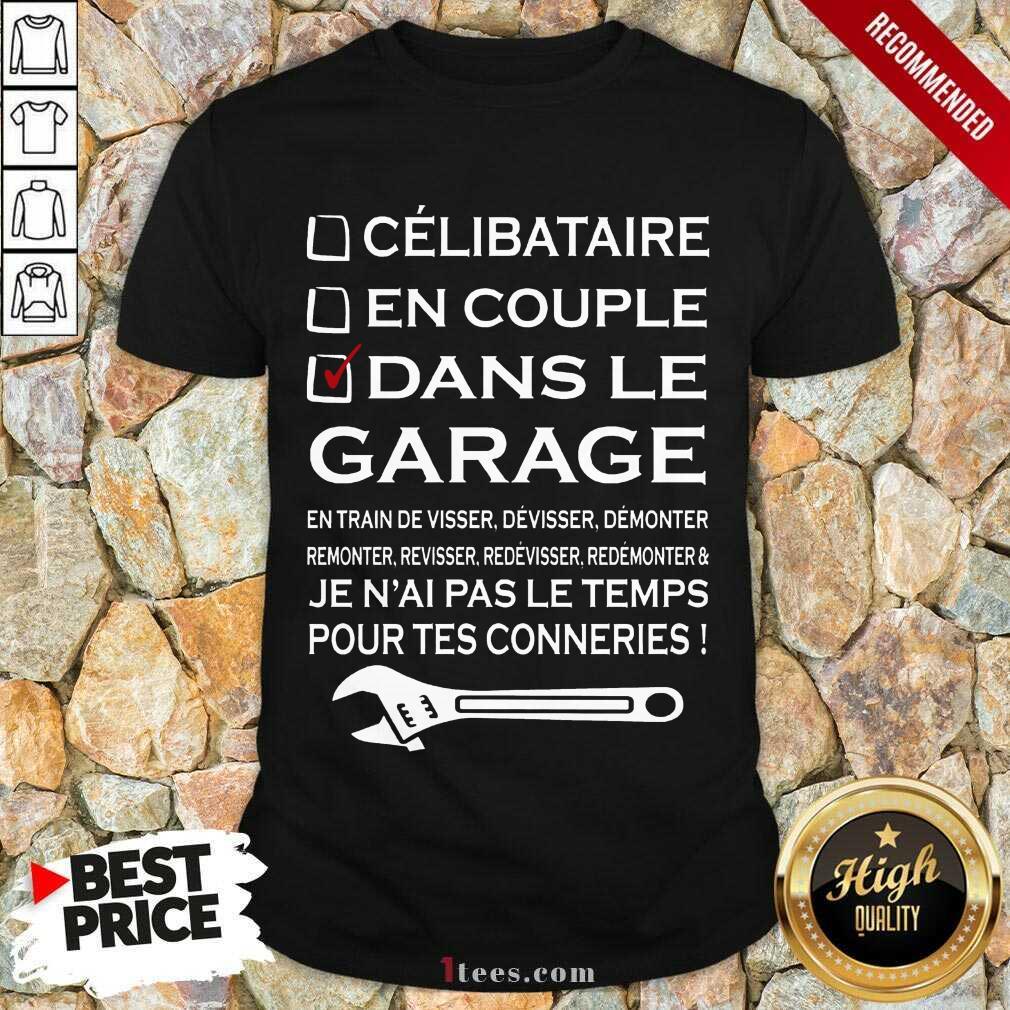 Terrific Dans Le Garage Jenaal Pas Le Teamps Pour tes Connerries Shirt