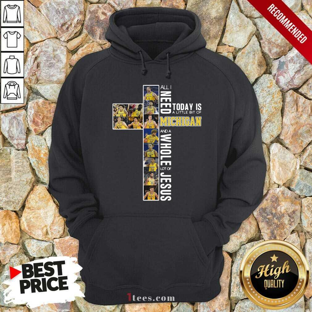 All I Need Today Is A Little Bit Of Michigan And A Whole Lot Of Jesus 2021 Hoodie