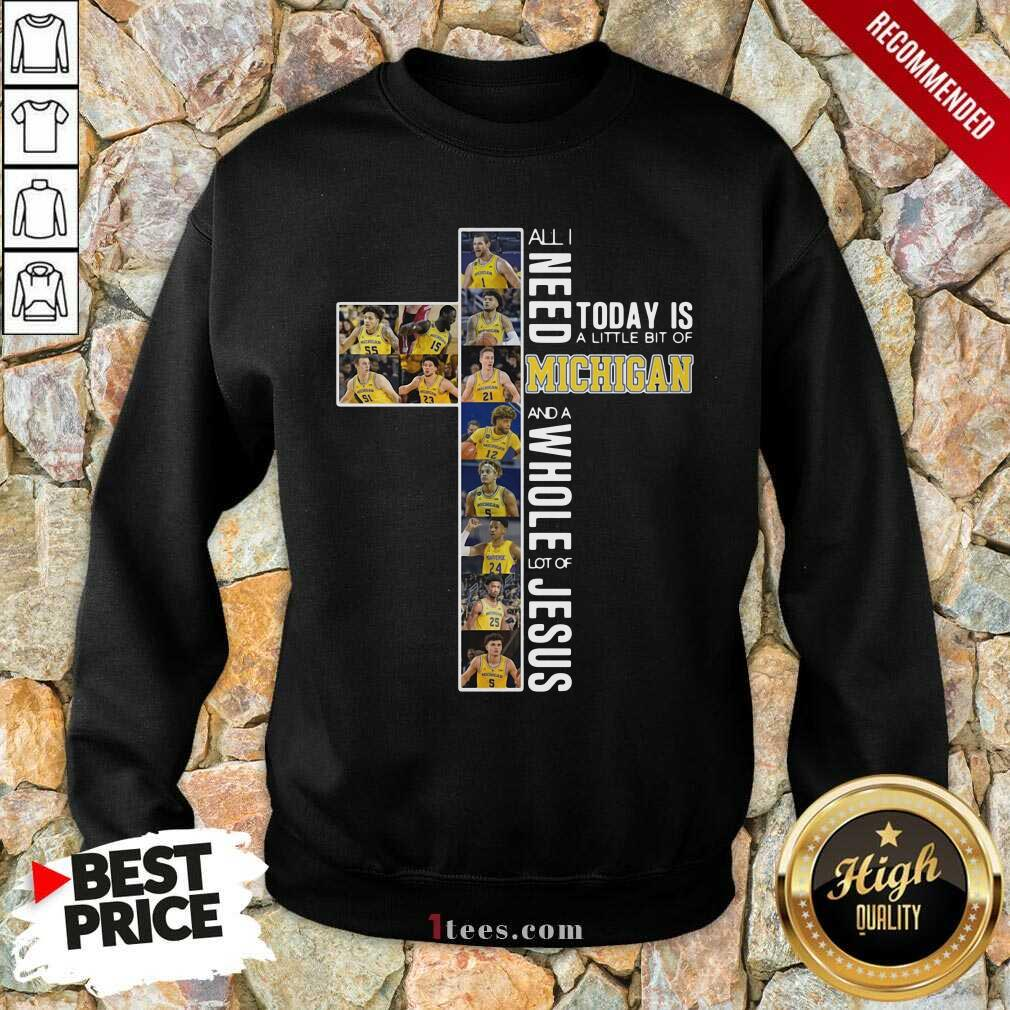 All I Need Today Is A Little Bit Of Michigan And A Whole Lot Of Jesus 2021 Sweatshirt