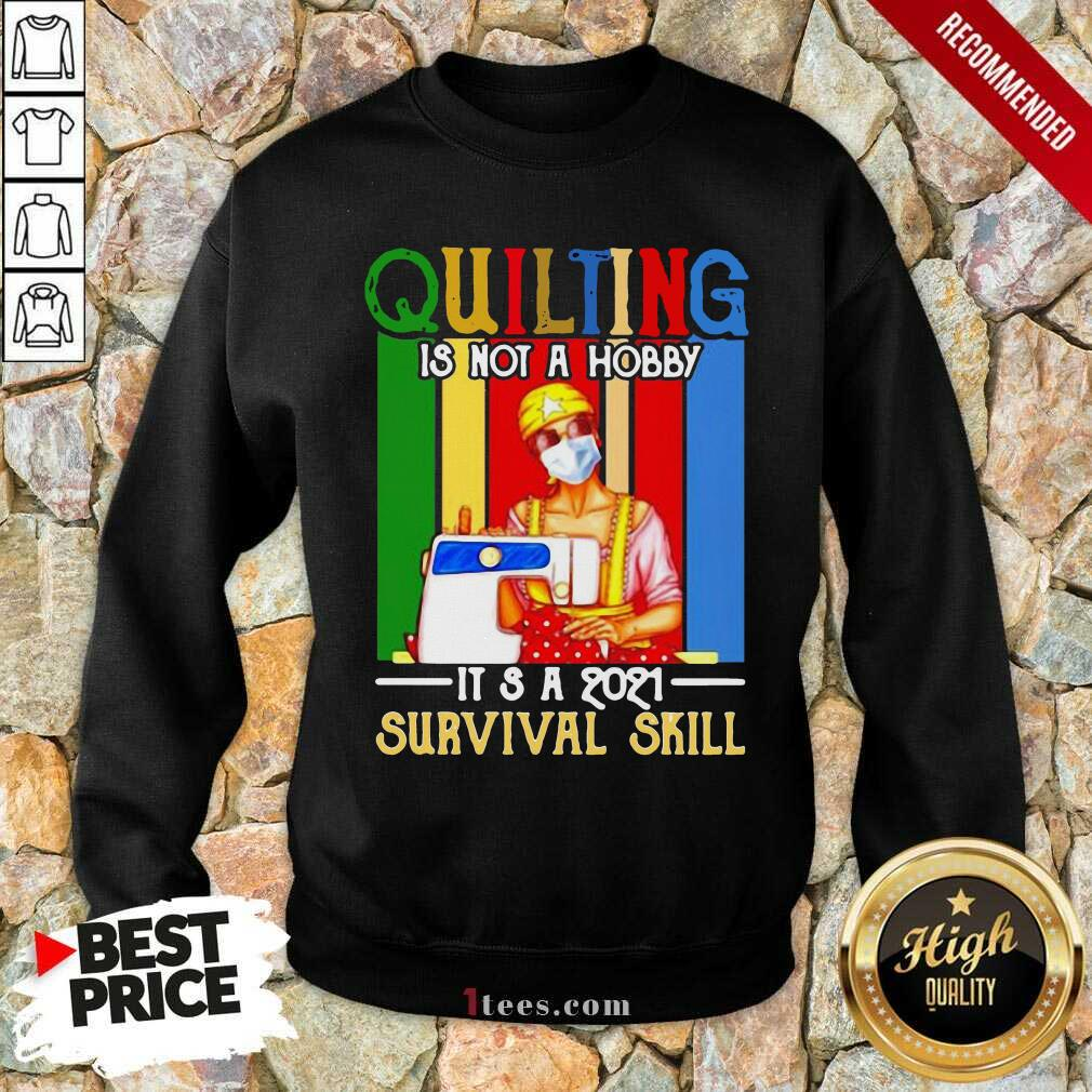 Quilting Is Not A Hobby Its 2021 Survival Skill Vintage Sweatshirt