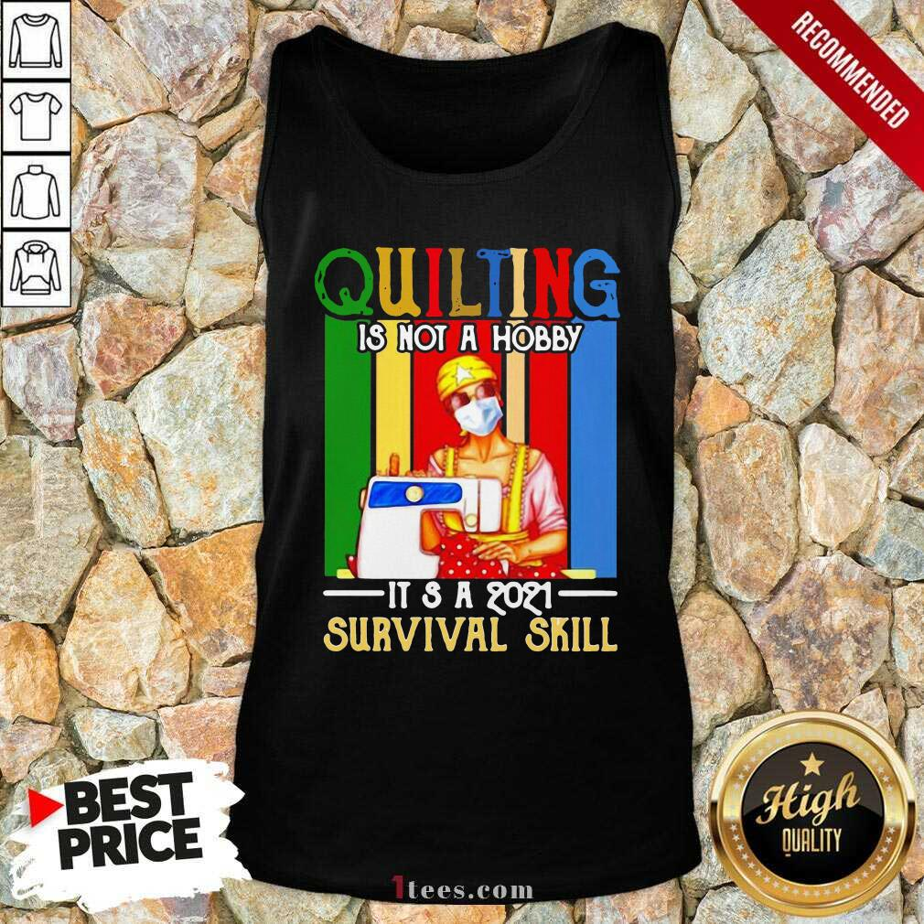 Quilting Is Not A Hobby Its 2021 Survival Skill Vintage Tank Top