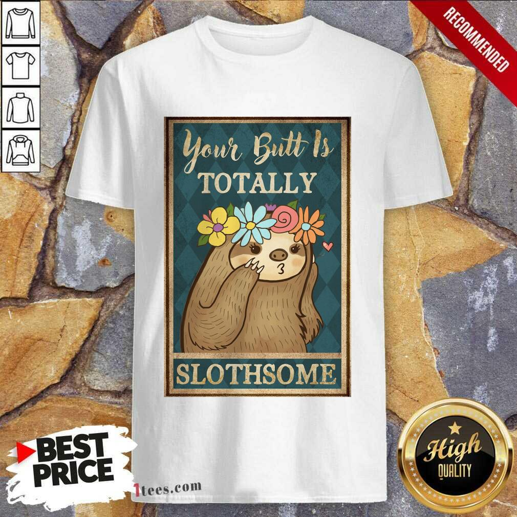 Amused Your Butt Is Totally Slothsome Poster Shirt